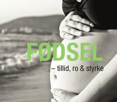 Fødsel - tillid, ro & styrke Maja Nusbaum, Pia Genet Rasmussen 9788711376782