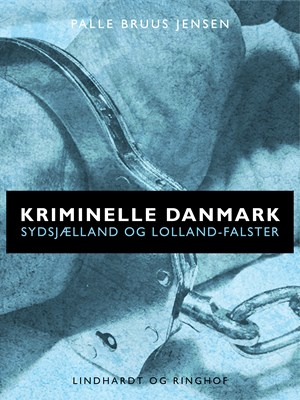 Kriminelle Danmark. Sydsjælland & Lolland-Falster Palle Bruus Jensen 9788711805183