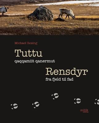 Tuttu qaqqamiit qanermut / Rensdyr fra fjeld til fad Michael Rosing 9788792790804