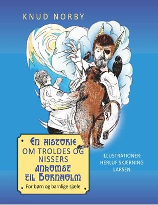 En historie om troldes og nissers ankomst til Bornholm Knud Norby 9788743006107