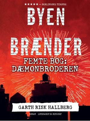 Byen brænder - Femte bog: Dæmonbroderen Garth Risk Hallberg 9788711659748