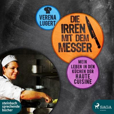 Die Irren mit dem Messer: Mein Leben in den Küchen der Haute Cuisine Verena Lugert 9788711757307