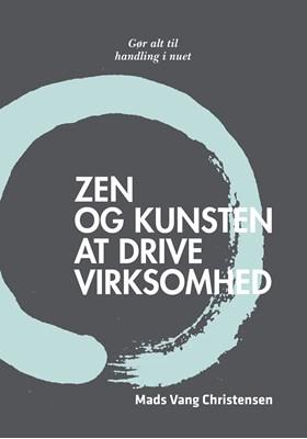 Zen og kunsten at drive virksomhed Mads Vang Christensen 9788793201019