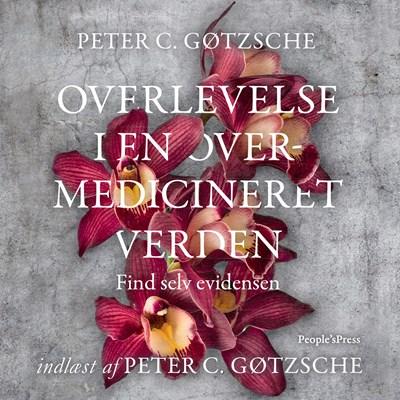 Overlevelse i en overmedicineret verden Peter C. Gøtzsche 9788772006055