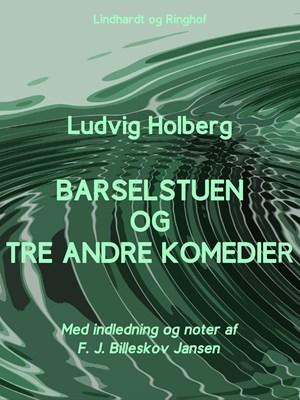 Barselstuen og tre andre komedier F. J. Billeskov Jansen, Ludvig Holberg, F.j. Billeskov Jansen 9788711874813