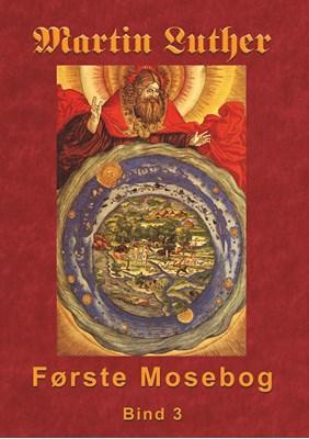 Martin Luther - Første Mosebog Bind 3 Finn B. Andersen 9788743005445