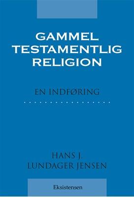 Gammeltestamentlig religion Hans J. Lundager Jensen 9788741004259