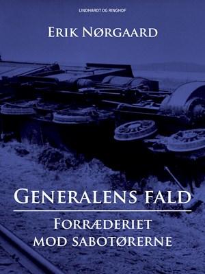 Generalens fald: Forræderiet mod sabotørerne Erik Nørgaard 9788711730119
