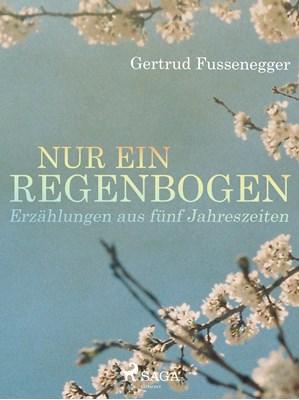 Nur ein Regenbogen - Erzählungen aus fünf Jahreszeiten Gertrud Fussenegger 9788711677766