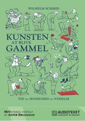 Kunsten at blive gammel - tid til sindighed og nydelse Wilhelm Schmid 9788711449165