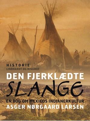 Den fjerklædte slange. En bog om Mexicos indianerkultur Asger Nørgaard Larsen 9788711786512