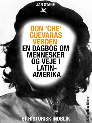 Don 'Che' Guevaras verden – en dagbog om mennesker og veje i Latinamerika Jan Stage 9788711463321