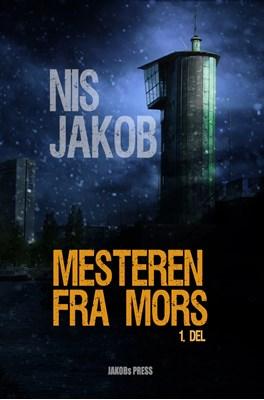 Mesteren fra Mors 1. del Nis  Jakob 9788793660021