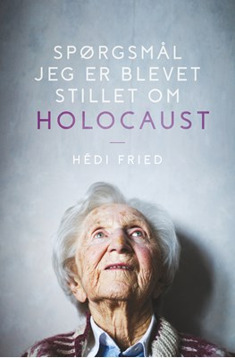 Spørgsmål jeg er blevet stillet om Holocaust Hédi Fried 9788772042664