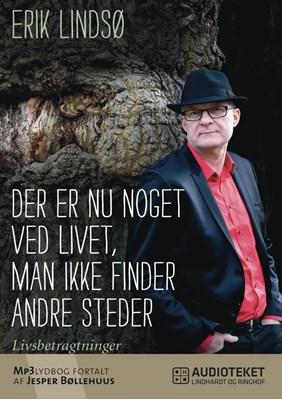 Der er nu noget ved livet, man ikke finder andre steder Erik Lindsø 9788711442388