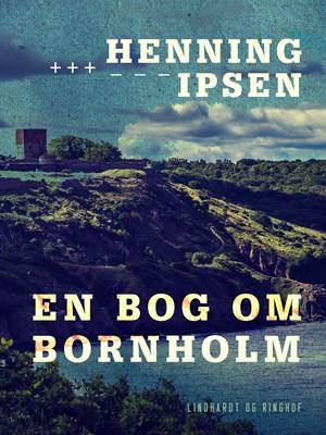 En bog om Bornholm Henning Ipsen 9788711854174
