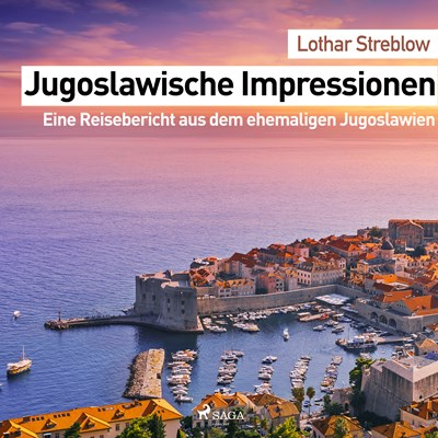 Jugoslawische Impressionen. Eine Reisebericht aus dem ehemaligen Jugoslawien Lothar Streblow 9788711755662