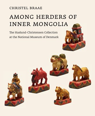 Among Herders of Inner Mongolia Christel Braae 9788771844979