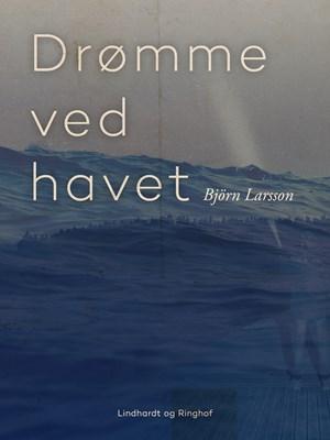 Drømme ved havet Björn Larsson 9788711923627