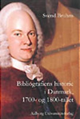 Bibliografiens historie i Danmark, 1700- og 1800-tallet Svend Bruhns 9788773078662