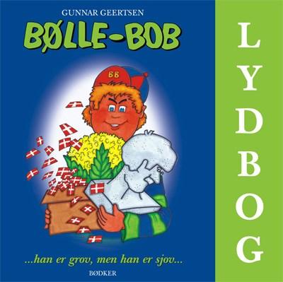 Bølle-Bob ...han er grov, men han er sjov... Gunnar Geertsen 9788791104442