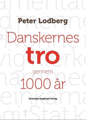 Danskernes tro gennem 1000 år Peter Lodberg 9788774673286