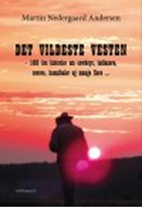 DET VILDESTE VESTEN - 100 års historier om cowboys, indianere, røvere, kannibaler og mange flere … (9788793724044)