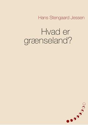 Hvad er grænseland? Hans Stengaard Jessen 9788771708684