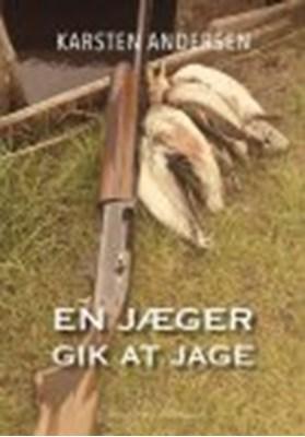 EN JÆGER GIK AT JAGE Karsten  Andersen 9788793724105