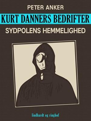 Kurt Danners bedrifter: Sydpolens hemmelighed Peter Anker 9788711632994