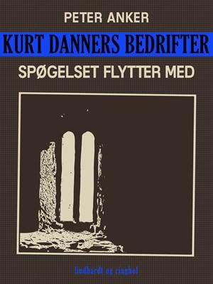 Kurt Danners bedrifter: Spøgelset flytter med Peter Anker 9788711633687