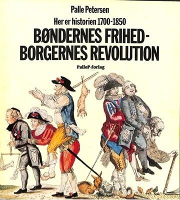 HER ER HISTORIEN - 1750-1850 - Bøndernes frihed-Borgernes revolution Palle Petersen 9788793464292