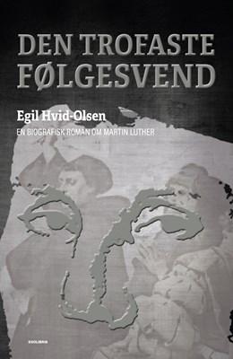 Den trofaste følgesvend Egil Hvid-Olsen 9788793434905