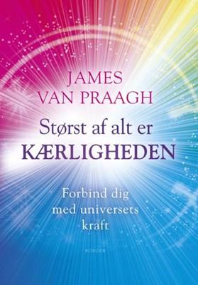Størst af alt er kærligheden James Van Praagh 9788702255904