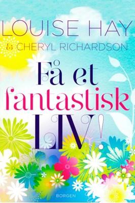 Få et fantastisk liv Cheryl Richardson, Louise L. Hay 9788702272383
