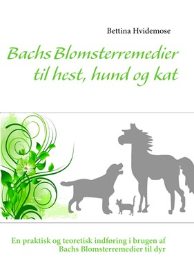 Bachs Blomsterremedier til hest, hund og kat Bettina Hvidemose 9788771147773