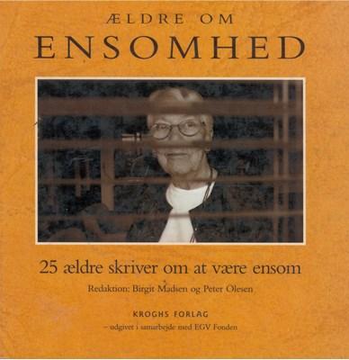 Ældre om ensomhed - 25 ældre skriver om at være ensom Peter Olesen, Birgit Madsen 9788711357910