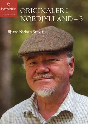 Originaler i Nordjylland - 3 Bjarne Nielsen Brovst 9788771622737