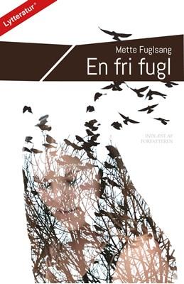 En fri fugl Mette Fulgsang 9788771892628