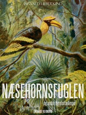 Næsehornsfuglen og andre dyrefortællinger Ingvald Lieberkind 9788711895795