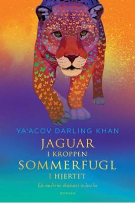 Jaguar i kroppen – sommerfugl i hjertet Ya'Acov Darling Khan 9788702248791