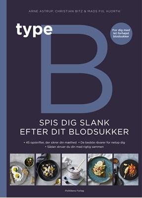 Type B - Spis dig slank efter dit blodsukker Arne Astrup, Fiil Hjorth, Christian  Bitz 9788740046458