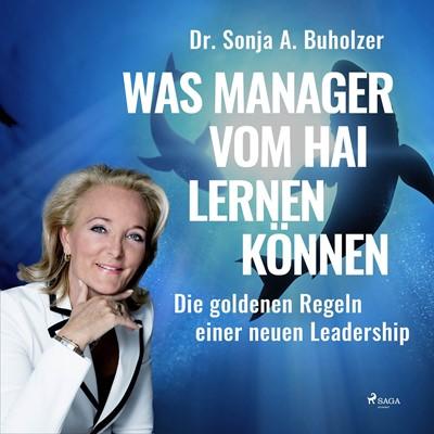 Was Manager vom Hai lernen können - Die goldenen Regeln einer neuen Leadership Dr. Sonja A. Buholzer 9788711975596