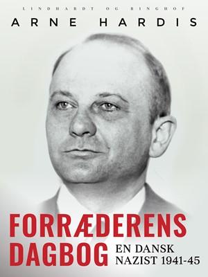 Forræderens dagbog. En dansk nazist 1941-45 Arne Hardis 9788711977583