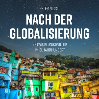 Nach der Globalisierung - Entwicklungspolitik im 21. Jahrhundert Peter Niggli 9788711952528