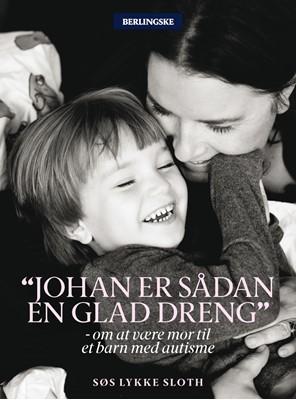 Johan er sådan en glad dreng Søs Lykke Sloth 9788771378528