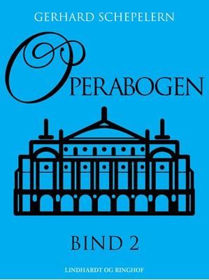 Operabogen. Bind 2 Gerhard Schepelern 9788726024173