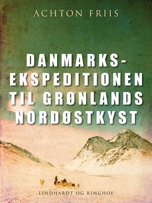 Danmarksekspeditionen til Grønlands nordøstkyst Achton Friis 9788726092721