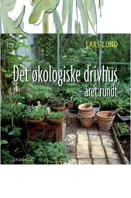 Det økologiske drivhus Lars Lund 9788702265910