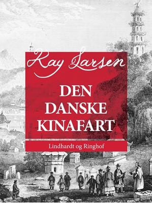 Den danske Kinafart Kay Larsen 9788711974988